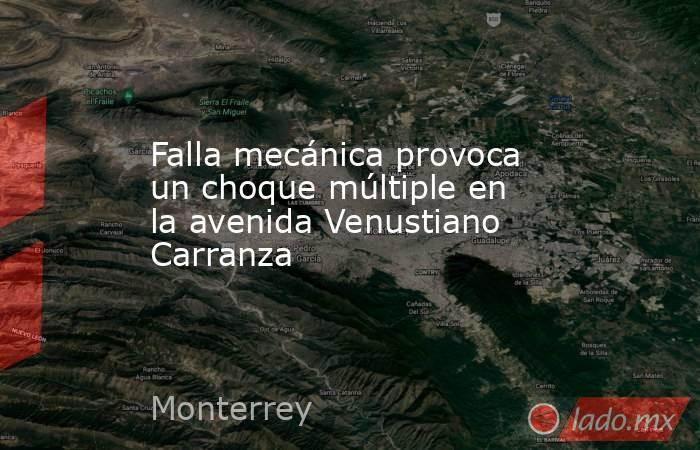 Falla mecánica provoca un choque múltiple en la avenida Venustiano Carranza . Noticias en tiempo real