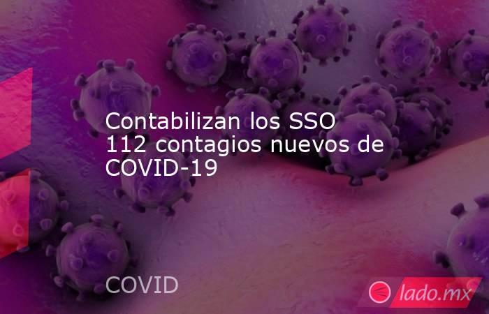 Contabilizan los SSO 112 contagios nuevos de COVID-19. Noticias en tiempo real