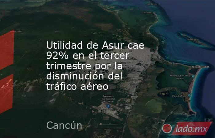 Utilidad de Asur cae 92% en el tercer trimestre por la disminución del tráfico aéreo. Noticias en tiempo real