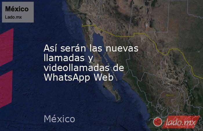 Así serán las nuevas llamadas y videollamadas de WhatsApp Web. Noticias en tiempo real