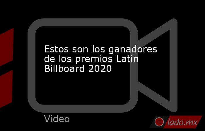 Estos son los ganadores de los premios Latin Billboard 2020. Noticias en tiempo real