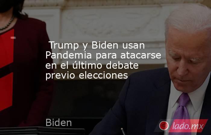 Trump y Biden usan Pandemia para atacarse en el último debate previo elecciones . Noticias en tiempo real