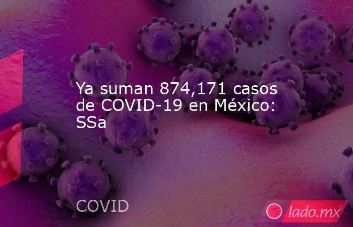 Ya suman 874,171 casos de COVID-19 en México: SSa. Noticias en tiempo real