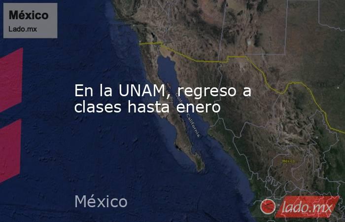 En la UNAM, regreso a clases hasta enero. Noticias en tiempo real