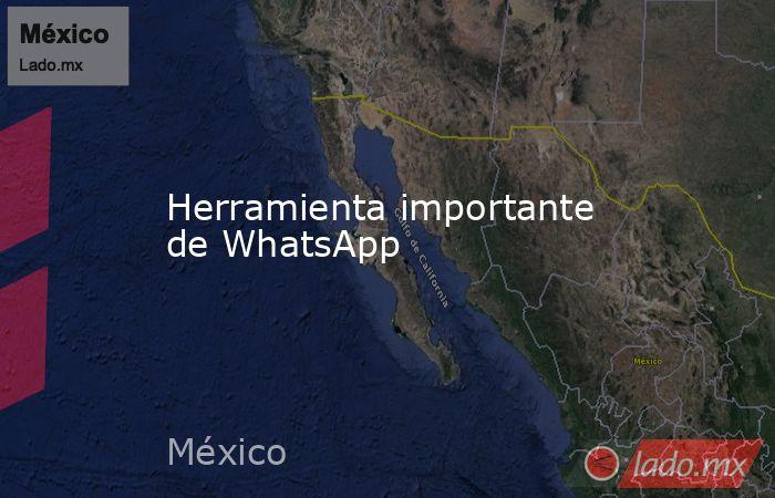 Herramienta importante de WhatsApp. Noticias en tiempo real