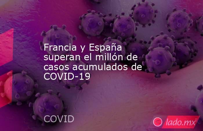 Francia y España superan el millón de casos acumulados de COVID-19. Noticias en tiempo real