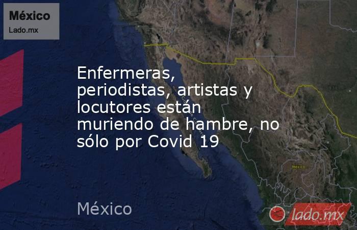 Enfermeras, periodistas, artistas y locutores están muriendo de hambre, no sólo por Covid 19. Noticias en tiempo real