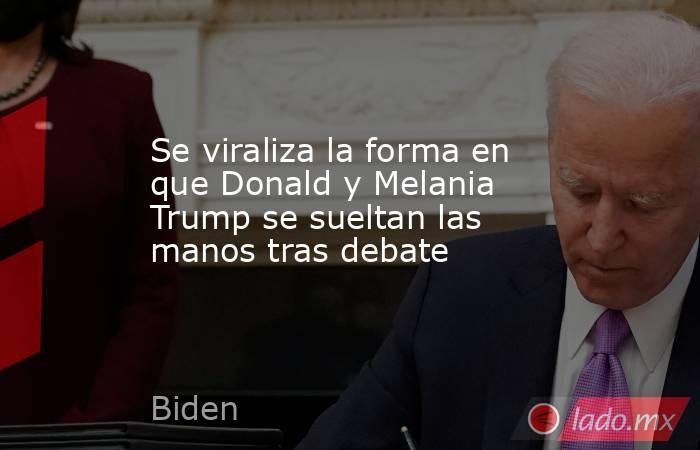 Se viraliza la forma en que Donald y Melania Trump se sueltan las manos tras debate. Noticias en tiempo real