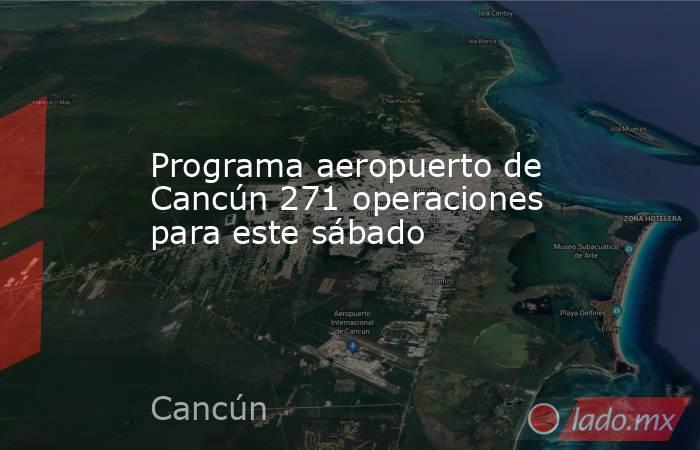 Programa aeropuerto de Cancún 271 operaciones para este sábado. Noticias en tiempo real