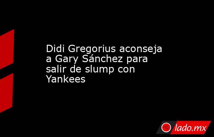 Didi Gregorius aconseja a Gary Sánchez para salir de slump con Yankees. Noticias en tiempo real