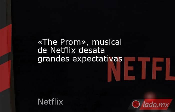 «The Prom», musical de Netflix desata grandes expectativas. Noticias en tiempo real