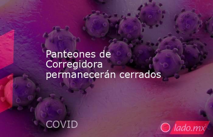 Panteones de Corregidora permanecerán cerrados. Noticias en tiempo real