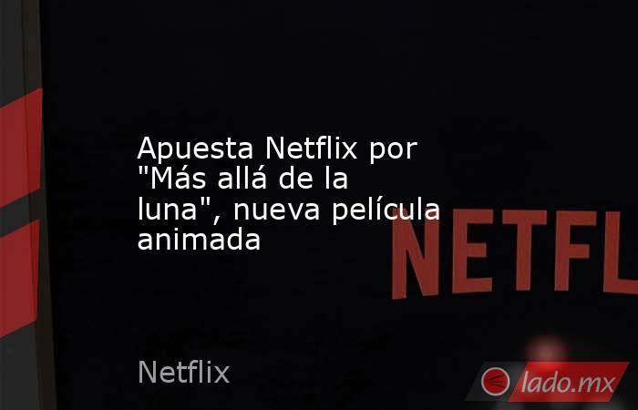 Apuesta Netflix por