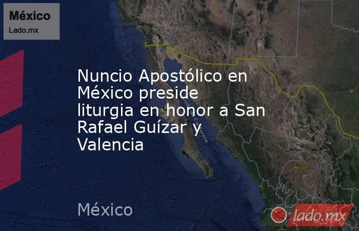 Nuncio Apostólico en México preside liturgia en honor a San Rafael Guízar y Valencia. Noticias en tiempo real