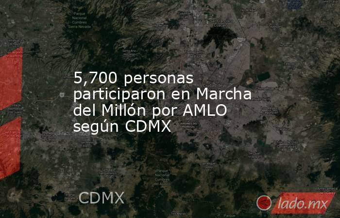 5,700 personas participaron en Marcha del Millón por AMLO según CDMX. Noticias en tiempo real