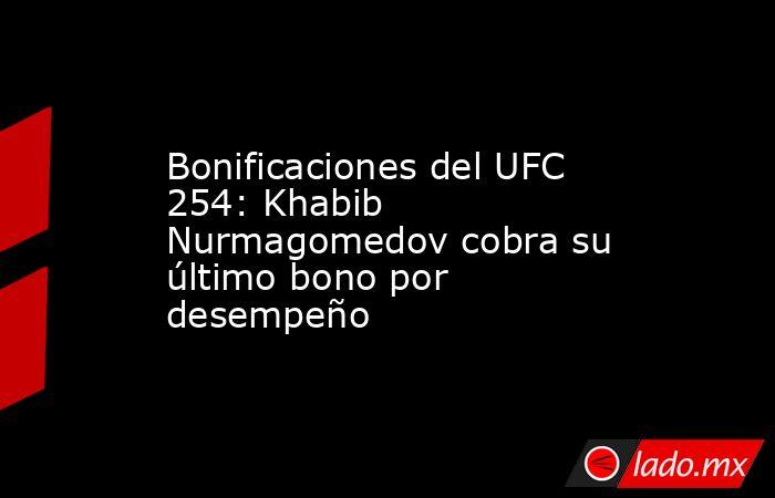 Bonificaciones del UFC 254: Khabib Nurmagomedov cobra su último bono por desempeño. Noticias en tiempo real