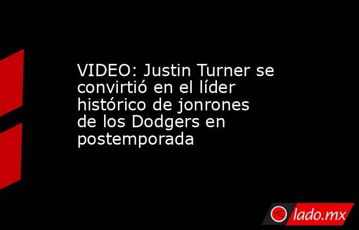 VIDEO: Justin Turner se convirtió en el líder histórico de jonrones de los Dodgers en postemporada. Noticias en tiempo real