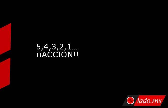 5,4,3,2,1… ¡¡ACCION!!. Noticias en tiempo real