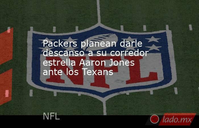 Packers planean darle descanso a su corredor estrella Aaron Jones ante los Texans. Noticias en tiempo real
