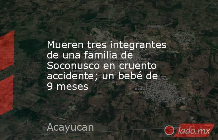 Mueren tres integrantes de una familia de Soconusco en cruento accidente; un bebé de 9 meses. Noticias en tiempo real