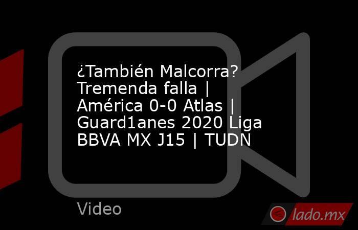 ¿También Malcorra? Tremenda falla   América 0-0 Atlas   Guard1anes 2020 Liga BBVA MX J15   TUDN. Noticias en tiempo real