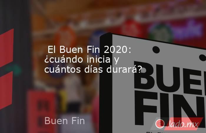 El Buen Fin 2020: ¿cuándo inicia y cuántos días durará?. Noticias en tiempo real