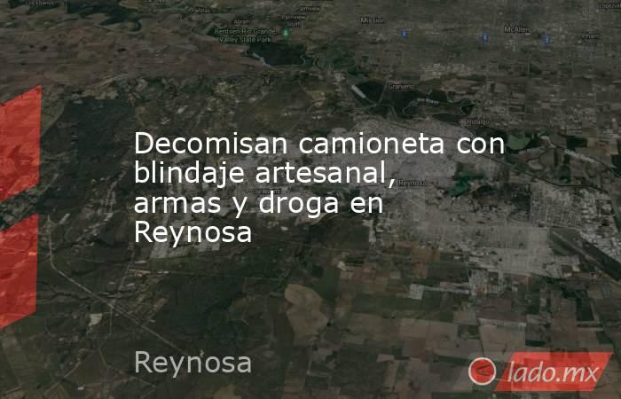 Decomisan camioneta con blindaje artesanal, armas y droga en Reynosa . Noticias en tiempo real