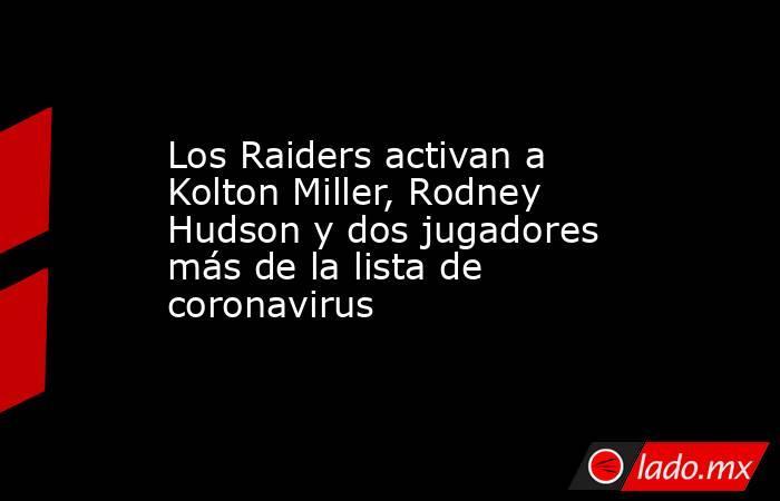 Los Raiders activan a Kolton Miller, Rodney Hudson y dos jugadores más de la lista de coronavirus. Noticias en tiempo real