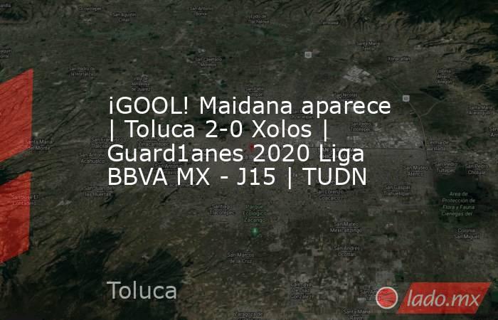 ¡GOOL! Maidana aparece | Toluca 2-0 Xolos | Guard1anes 2020 Liga BBVA MX - J15 | TUDN. Noticias en tiempo real