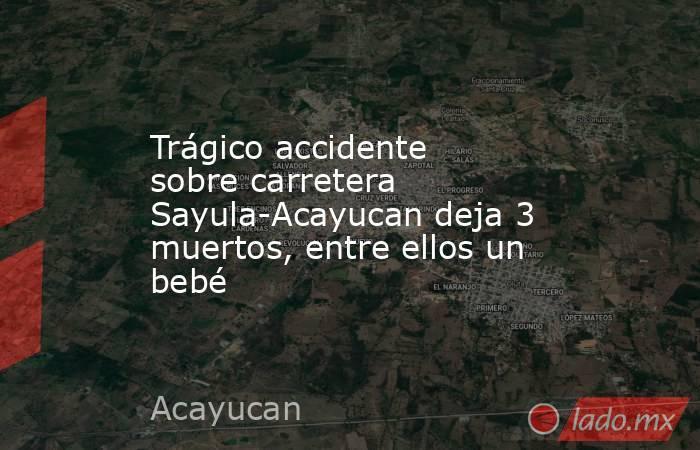 Trágico accidente sobre carretera Sayula-Acayucan deja 3 muertos, entre ellos un bebé. Noticias en tiempo real