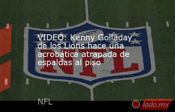VIDEO: Kenny Golladay de los Lions hace una acrobática atrapada de espaldas al piso. Noticias en tiempo real
