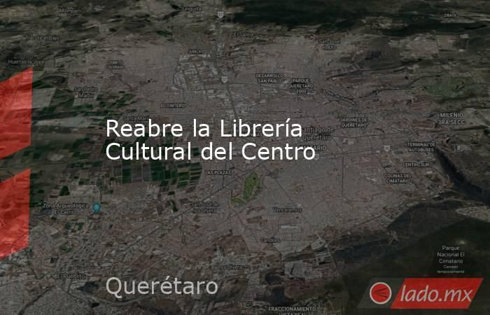 Reabre la Librería Cultural del Centro. Noticias en tiempo real