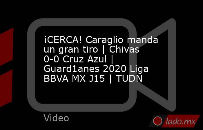 ¡CERCA! Caraglio manda un gran tiro | Chivas 0-0 Cruz Azul | Guard1anes 2020 Liga BBVA MX J15 | TUDN. Noticias en tiempo real