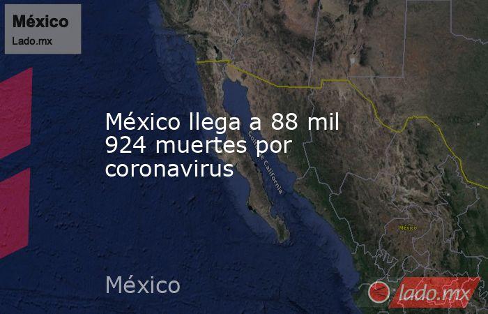México llega a 88 mil 924 muertes por coronavirus . Noticias en tiempo real