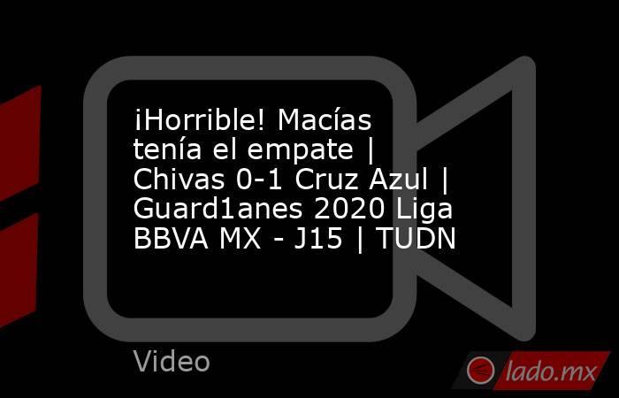 ¡Horrible! Macías tenía el empate | Chivas 0-1 Cruz Azul | Guard1anes 2020 Liga BBVA MX - J15 | TUDN. Noticias en tiempo real