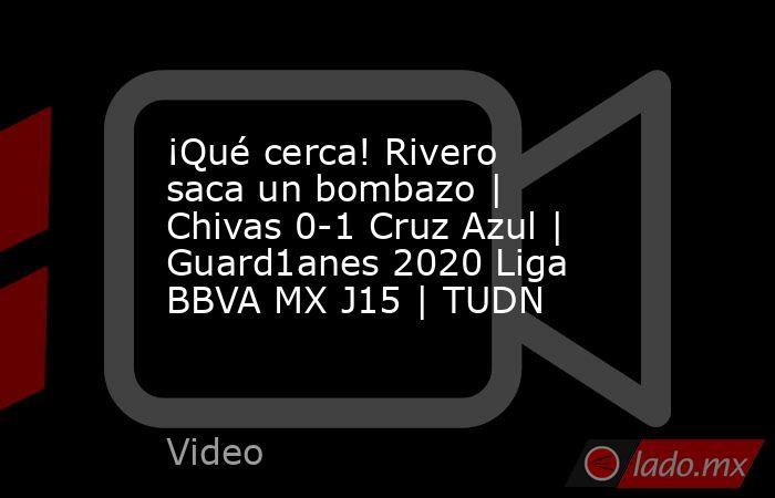 ¡Qué cerca! Rivero saca un bombazo | Chivas 0-1 Cruz Azul | Guard1anes 2020 Liga BBVA MX J15 | TUDN. Noticias en tiempo real