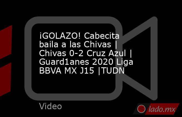 ¡GOLAZO! Cabecita baila a las Chivas | Chivas 0-2 Cruz Azul | Guard1anes 2020 Liga BBVA MX J15 |TUDN. Noticias en tiempo real