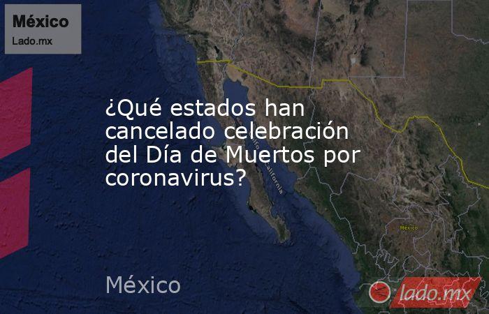 ¿Qué estados han cancelado celebración del Día de Muertos por coronavirus?. Noticias en tiempo real