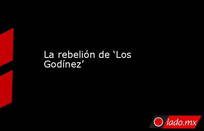 La rebelión de 'Los Godínez'. Noticias en tiempo real