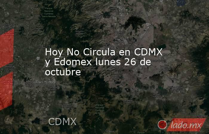 Hoy No Circula en CDMX y Edomex lunes 26 de octubre. Noticias en tiempo real