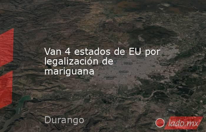 Van 4 estados de EU por legalización de mariguana. Noticias en tiempo real