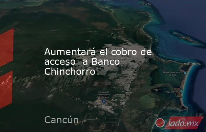 Aumentará el cobro de acceso  a Banco Chinchorro. Noticias en tiempo real