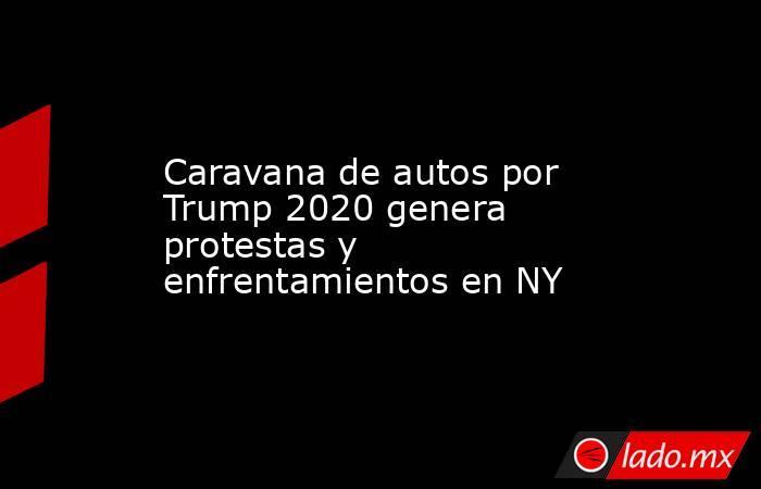 Caravana de autos por Trump 2020 genera protestas y enfrentamientos en NY. Noticias en tiempo real
