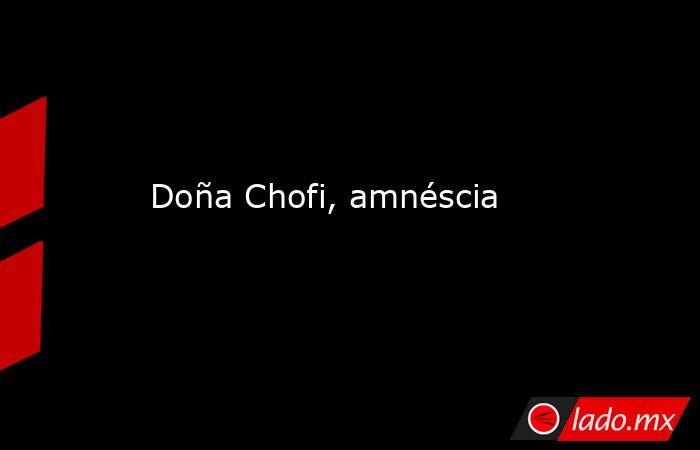 Doña Chofi, amnéscia. Noticias en tiempo real