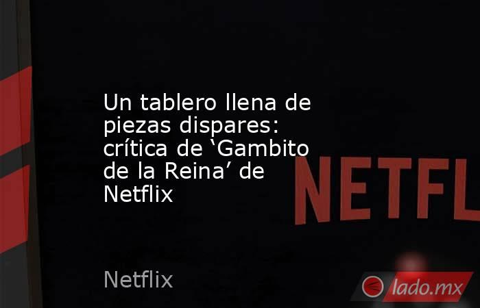 Un tablero llena de piezas dispares: crítica de 'Gambito de la Reina' de Netflix. Noticias en tiempo real