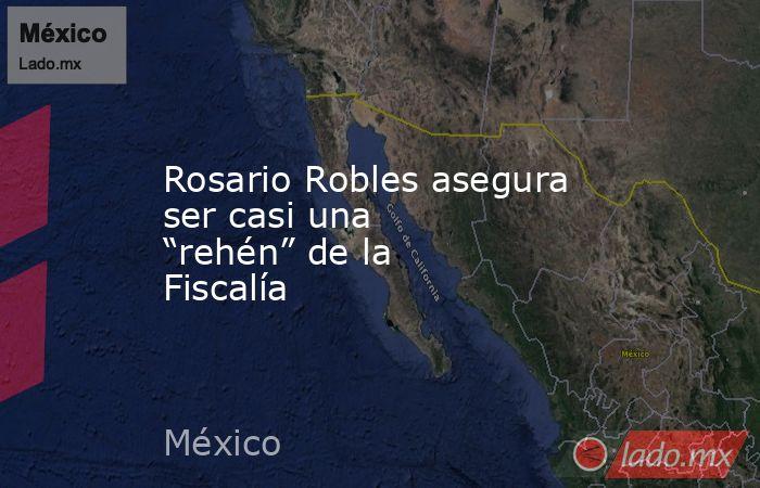 """Rosario Robles asegura ser casi una """"rehén"""" de la Fiscalía. Noticias en tiempo real"""