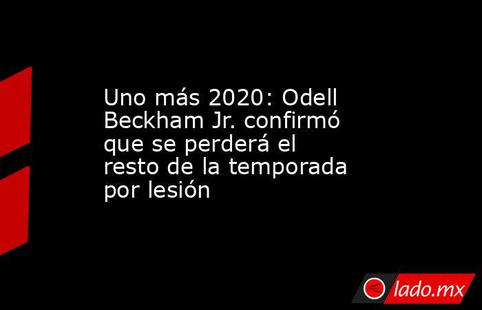 Uno más 2020: Odell Beckham Jr. confirmó que se perderá el resto de la temporada por lesión. Noticias en tiempo real
