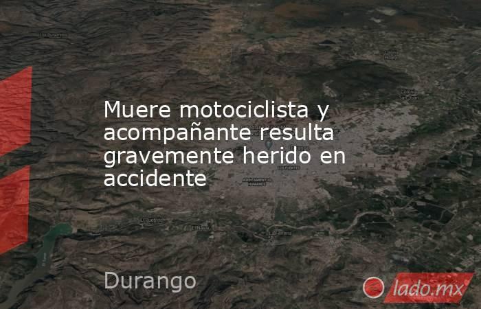 Muere motociclista y acompañante resulta gravemente herido en accidente. Noticias en tiempo real