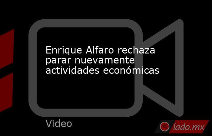Enrique Alfaro rechaza parar nuevamente actividades económicas. Noticias en tiempo real