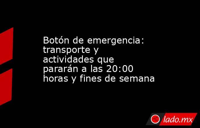 Botón de emergencia: transporte y actividades que pararán a las 20:00 horas y fines de semana. Noticias en tiempo real